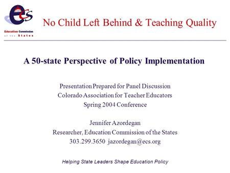 Helping State Leaders Shape Education Policy Presentation Prepared for Panel Discussion Colorado Association for Teacher Educators Spring 2004 Conference.