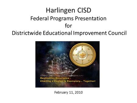 Harlingen CISD Federal Programs Presentation for Districtwide Educational Improvement Council February 11, 2010.