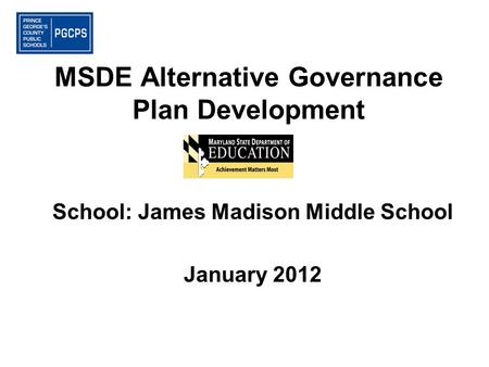 MSDE Alternative Governance Plan Development School: James Madison Middle School January 2012.