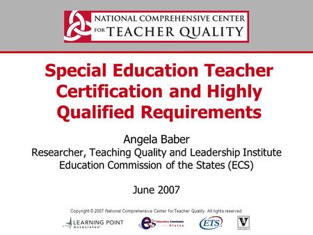 Copyright © 2007 National Comprehensive Center for Teacher Quality. All rights reserved. Special Education Teacher Certification and Highly Qualified Requirements.