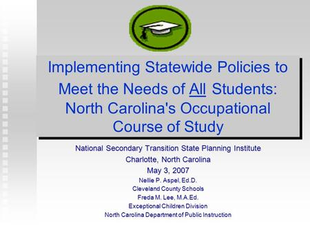 Implementing Statewide Policies <strong>to</strong> Meet the Needs of All Students: North Carolinas Occupational Course of Study National Secondary Transition State Planning.