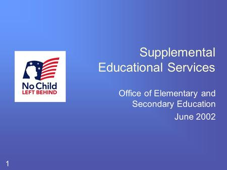 1 Supplemental Educational Services Office of Elementary and Secondary Education June 2002.