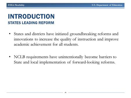 ESEA Flexibility U.S. Department of Education 1 INTRODUCTION STATES LEADING REFORM States and districts have initiated groundbreaking reforms and innovations.
