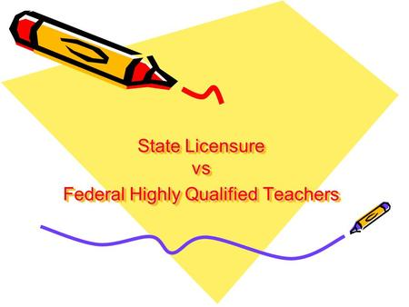 State Licensure vs Federal Highly Qualified Teachers.