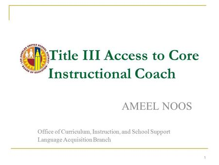 1 Title III Access to Core Instructional Coach AMEEL NOOS Office of Curriculum, Instruction, and School Support Language Acquisition Branch.