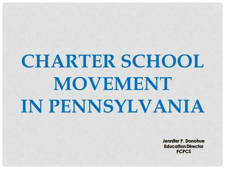 CHARTER SCHOOL MOVEMENT IN PENNSYLVANIA. Last night I was a dreamer, today I am an inventor. If I can dream it, I can imagine it. If I can imagine.