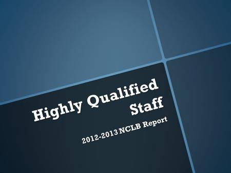 Highly Qualified Staff 2012-2013 NCLB Report. Campus General Education Special Education Paraprofessionals Elementary27212.3 Middle School23211 High School24611.