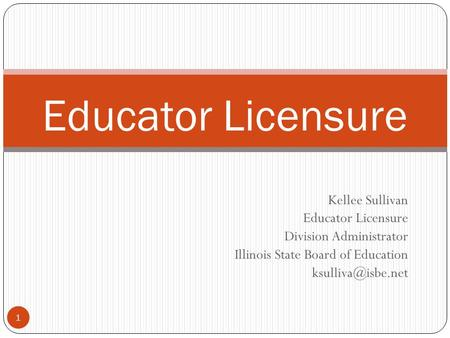 Educator Licensure Kellee Sullivan Educator Licensure