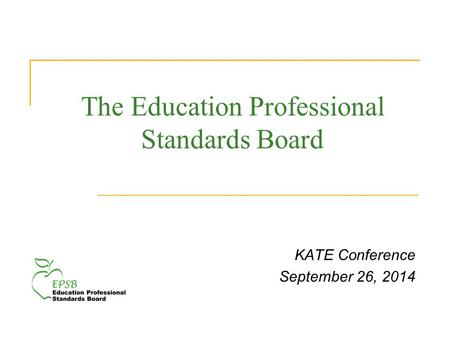The Education Professional Standards Board KATE Conference September 26, 2014.