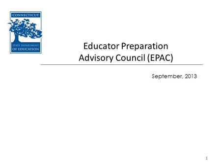 1 Educator Preparation Advisory Council (EPAC) September, 2013.
