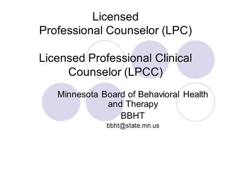 Licensed Professional Counselor (LPC) Licensed Professional Clinical Counselor (LPCC) Minnesota Board of Behavioral Health and Therapy BBHT