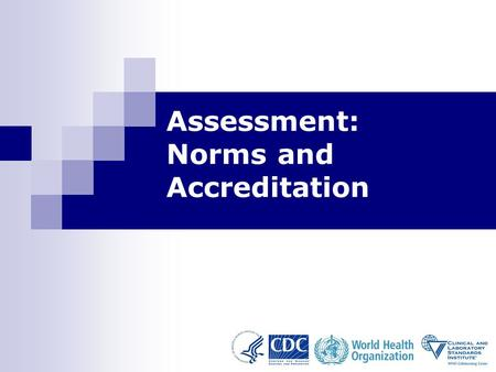 1 Assessment: Norms and Accreditation. Assessment: Norms and Accreditation-Module 11 2 Learning Objectives At the end of this module, participants will.
