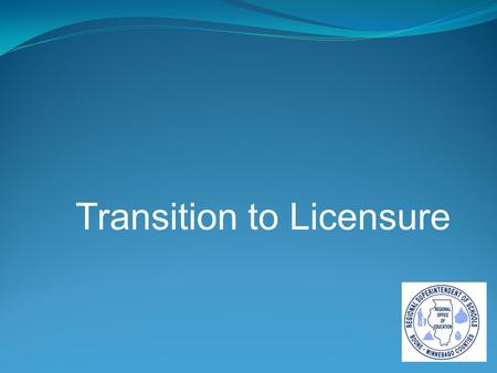 "Transition to Licensure. DISCLAIMER ""While new legislation and administrative rules lay groundwork for the licensure system, many specifics still need."