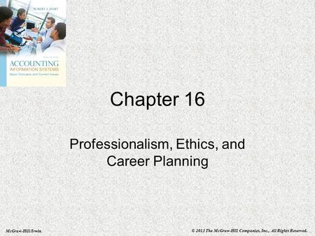 McGraw-Hill/Irwin © 2013 The McGraw-Hill Companies, Inc., All Rights Reserved. Chapter 16 Professionalism, Ethics, and Career Planning.