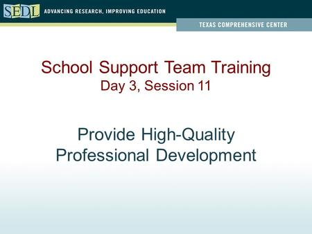 Provide High-Quality Professional Development School Support Team Training Day 3, Session 11.