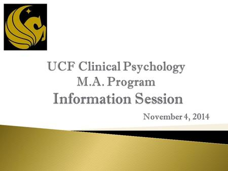 November 4, 2014.  We appreciate your interest in a graduate degree in clinical psychology at UCF.  We like (love?) UCF undergraduates.  Every year,