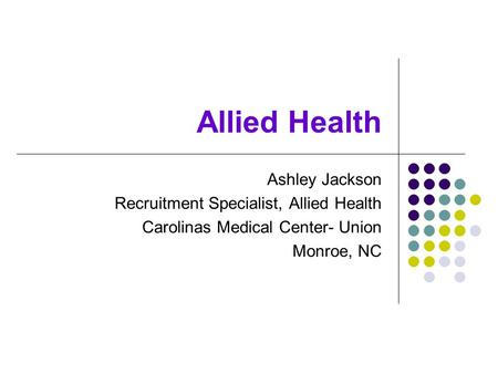 Allied Health Ashley Jackson Recruitment Specialist, Allied Health Carolinas Medical Center- Union Monroe, NC.