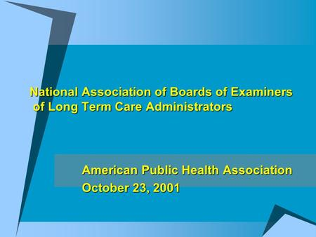 National Association of Boards of Examiners of Long Term Care Administrators American Public Health Association October 23, 2001.