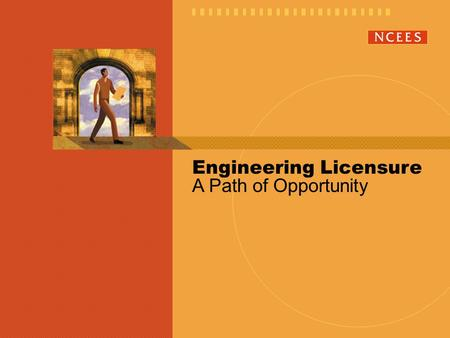 Engineering Licensure A Path of Opportunity. www.engineeringlicense.com National Council of Examiners for Engineering and Surveying.
