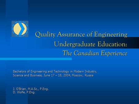 Quality Assurance of Engineering Undergraduate Education: The Canadian Experience Bachelors of Engineering and Technology in Modern Industry, Science and.
