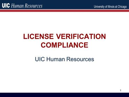 LICENSE VERIFICATION COMPLIANCE UIC Human Resources 1.