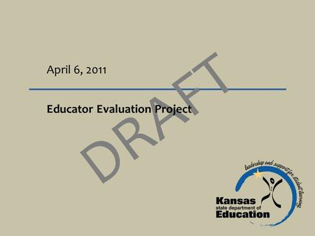April 6, 2011 DRAFT Educator Evaluation Project. Teacher Education and Licensure DRAFT The ultimate goal of all educator evaluation should be… TO IMPROVE.