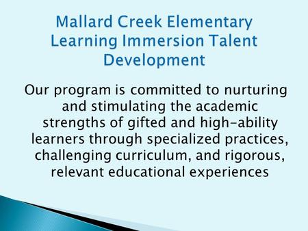 Our program is committed to nurturing and stimulating the academic strengths of gifted and high-ability learners through specialized practices, challenging.