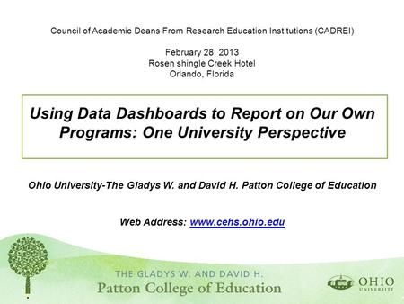 Council of Academic Deans From Research Education Institutions (CADREI) February 28, 2013 Rosen shingle Creek Hotel Orlando, Florida Using Data Dashboards.