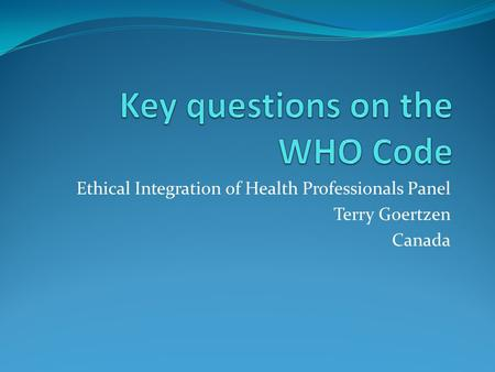 Ethical Integration of Health Professionals Panel Terry Goertzen Canada.