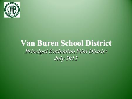 Van Buren School District Principal Evaluation Pilot District July 2012.