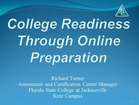 Richard Turner Assessment and Certification Center Manager Florida State College at Jacksonville Kent Campus 1.