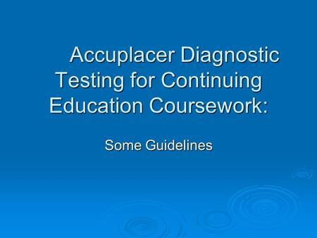 Accuplacer Diagnostic Testing for Continuing Education Coursework: Some Guidelines.