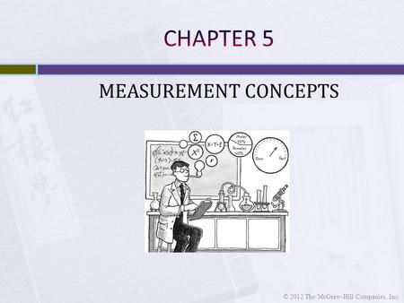 MEASUREMENT CONCEPTS © 2012 The McGraw-Hill Companies, Inc.