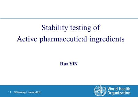 CPH training | January 2012 1 |1 | Stability testing of Active pharmaceutical ingredients Hua YIN.
