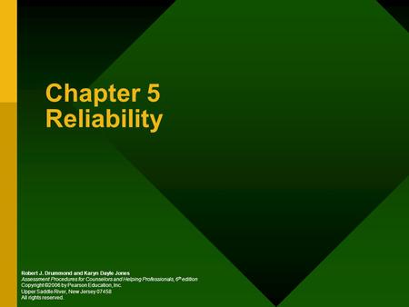 Chapter 5 Reliability Robert J. Drummond and Karyn Dayle Jones Assessment Procedures for Counselors and Helping Professionals, 6 th edition Copyright ©2006.