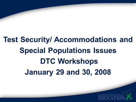 Test Security/ Accommodations and Special Populations Issues DTC Workshops January 29 and 30, 2008.