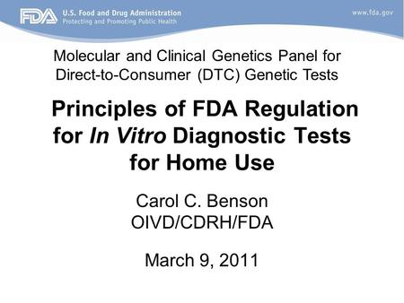 Principles of FDA Regulation for In Vitro Diagnostic Tests for Home Use Carol C. Benson OIVD/CDRH/FDA March 9, 2011 Molecular and Clinical Genetics Panel.