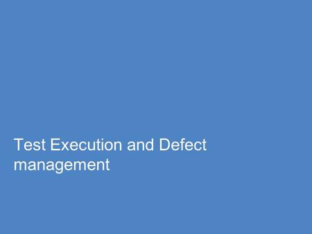 Test Execution and Defect management. 2 Module Objectives Introduction to Test Execution Checklist of Test Execution Defect management Defect Classification.