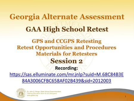 GAA High School Retest Georgia Alternate Assessment GPS and CCGPS Retesting Retest Opportunities and Procedures Materials for Retesters Session 2 Recording: