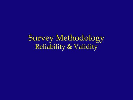 Survey Methodology <strong>Reliability</strong> & <strong>Validity</strong>