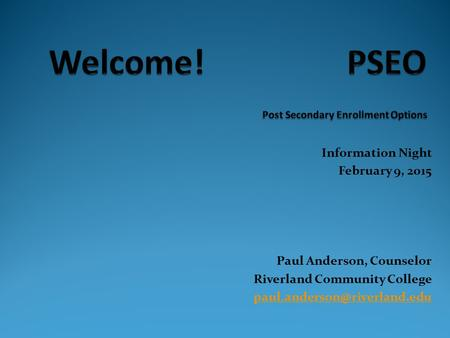 Information Night February 9, 2015 Paul Anderson, Counselor Riverland Community College