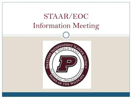 STAAR/EOC Information Meeting. What is the STAAR assessment program? The State of Texas Assessments of Academic Readiness or STAAR The new assessment.