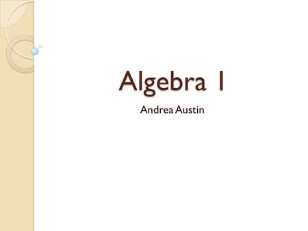 Algebra 1 Andrea Austin. Course Goals Improve/extend mathematical abilities and understanding Prepare students for math classes beyond Algebra 1 Build.