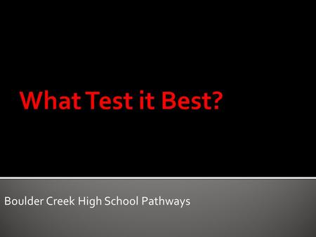 Boulder Creek High School Pathways.  How will you become a productive, responsible, and contributing citizen?  Who do you want to be? Boulder Creek.