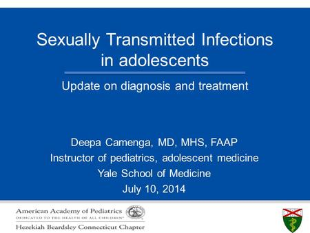 S L I D E 0 Sexually Transmitted Infections in adolescents Deepa Camenga, MD, MHS, FAAP Instructor of pediatrics, adolescent medicine Yale School of Medicine.