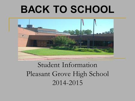 Student Information Pleasant Grove High School 2014-2015 BACK TO SCHOOL.