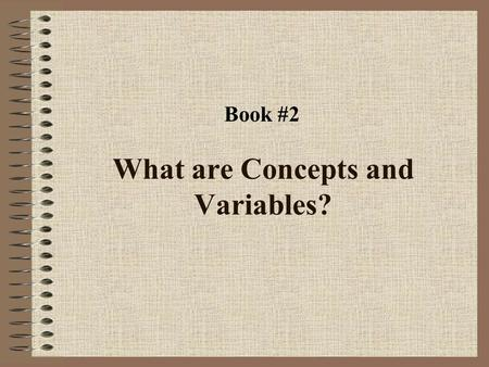 What are Concepts and Variables? Book #2. DEVELOPING CONCEPTS EVENT OF INTEREST NOMINAL CONCEPT INDICATOR OPERATIONAL DEFINITION ELEMENTS EXAMPLE - 1.