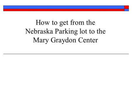 How to get from the Nebraska Parking lot to the Mary Graydon Center.
