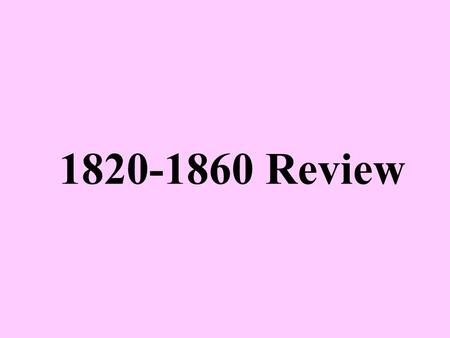 1820-1860 Review.