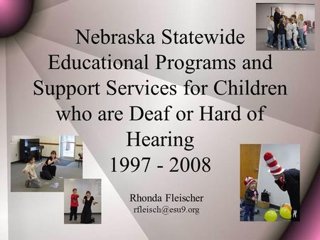 Nebraska Statewide Educational Programs and Support Services for Children who are Deaf or Hard of Hearing 1997 - 2008 Rhonda Fleischer